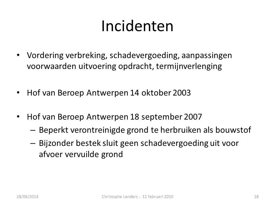 Incidenten • Vordering verbreking, schadevergoeding, aanpassingen voorwaarden uitvoering opdracht, termijnverlenging • Hof van Beroep Antwerpen 14 okt