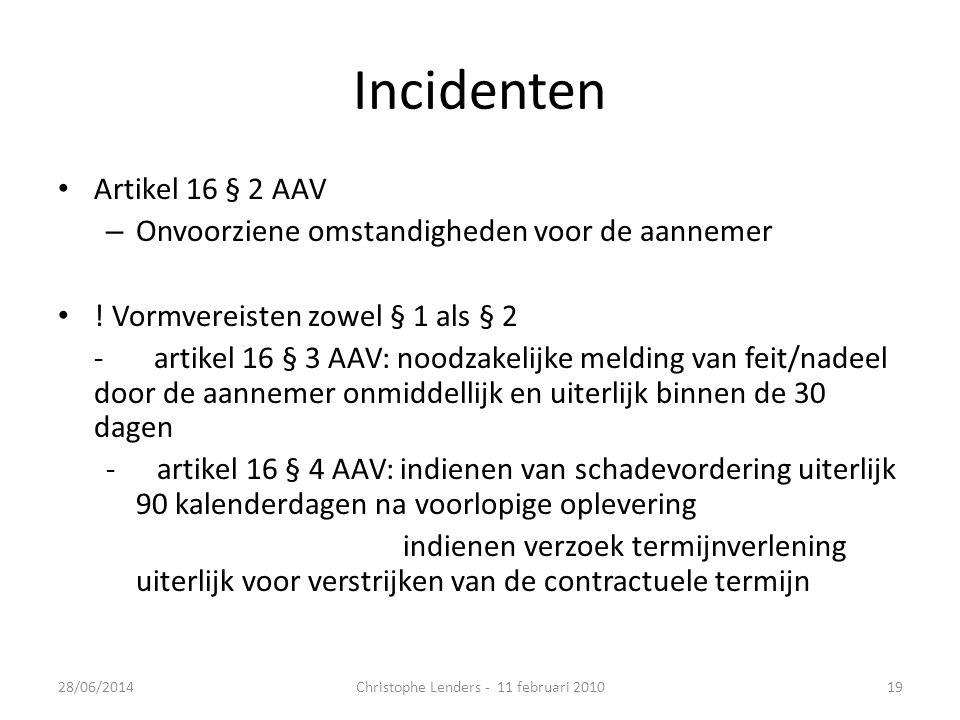 Incidenten • Artikel 16 § 2 AAV – Onvoorziene omstandigheden voor de aannemer • ! Vormvereisten zowel § 1 als § 2 -artikel 16 § 3 AAV: noodzakelijke m