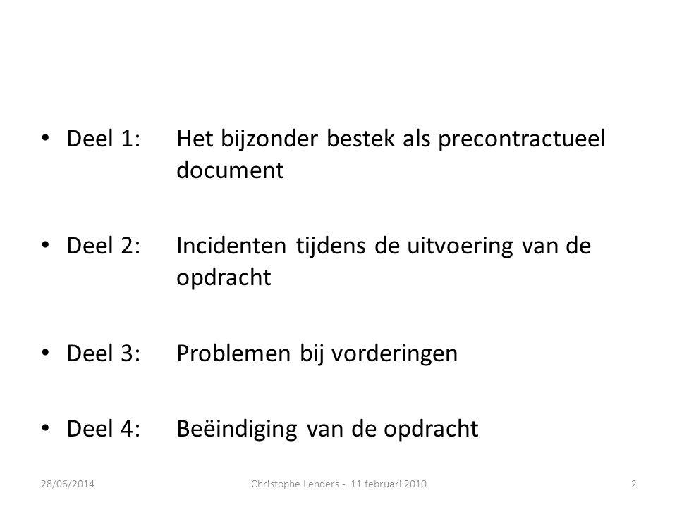 • Deel 1:Het bijzonder bestek als precontractueel document • Deel 2:Incidenten tijdens de uitvoering van de opdracht • Deel 3:Problemen bij vorderinge