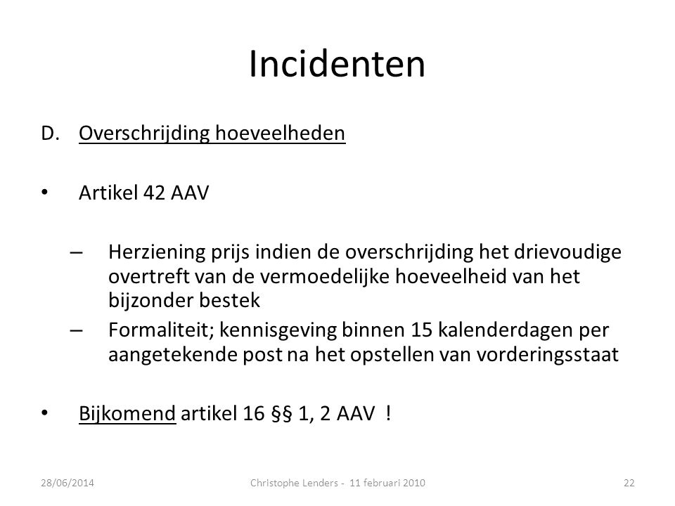 Incidenten D.Overschrijding hoeveelheden • Artikel 42 AAV – Herziening prijs indien de overschrijding het drievoudige overtreft van de vermoedelijke h