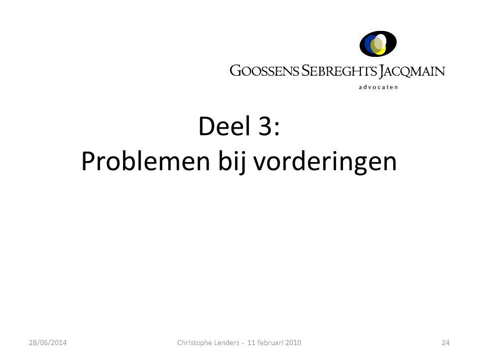 Deel 3: Problemen bij vorderingen 2428/06/2014Christophe Lenders - 11 februari 2010