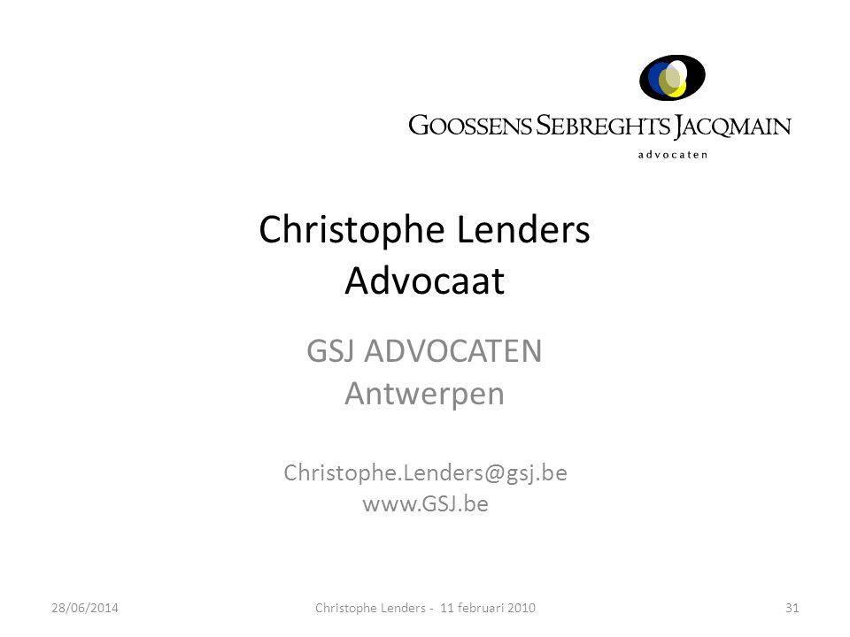 Christophe Lenders Advocaat GSJ ADVOCATEN Antwerpen Christophe.Lenders@gsj.be www.GSJ.be 3128/06/2014Christophe Lenders - 11 februari 2010