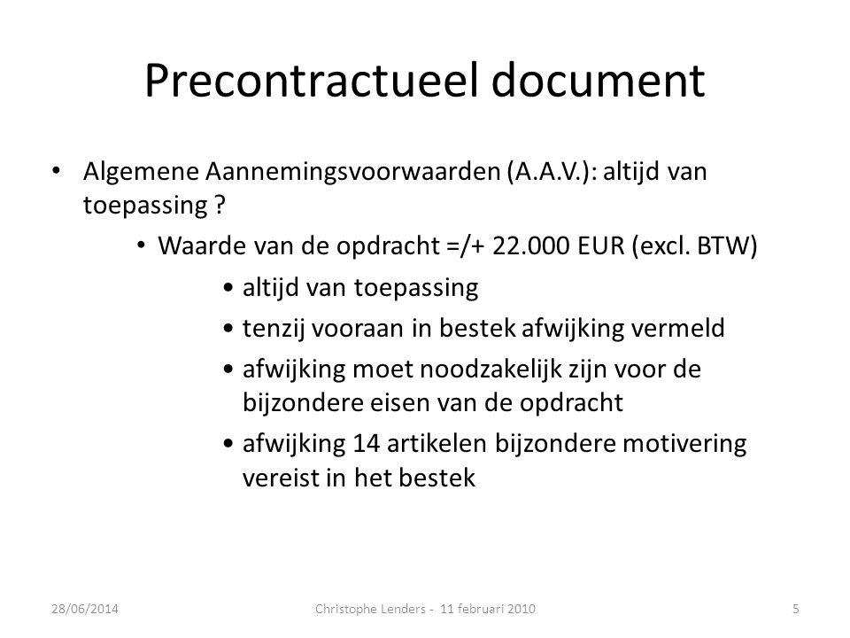 Precontractueel document • Algemene Aannemingsvoorwaarden (A.A.V.): altijd van toepassing ? • Waarde van de opdracht =/+ 22.000 EUR (excl. BTW) •altij
