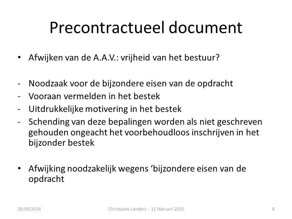 Precontractueel document • Afwijken van de A.A.V.: vrijheid van het bestuur? -Noodzaak voor de bijzondere eisen van de opdracht -Vooraan vermelden in
