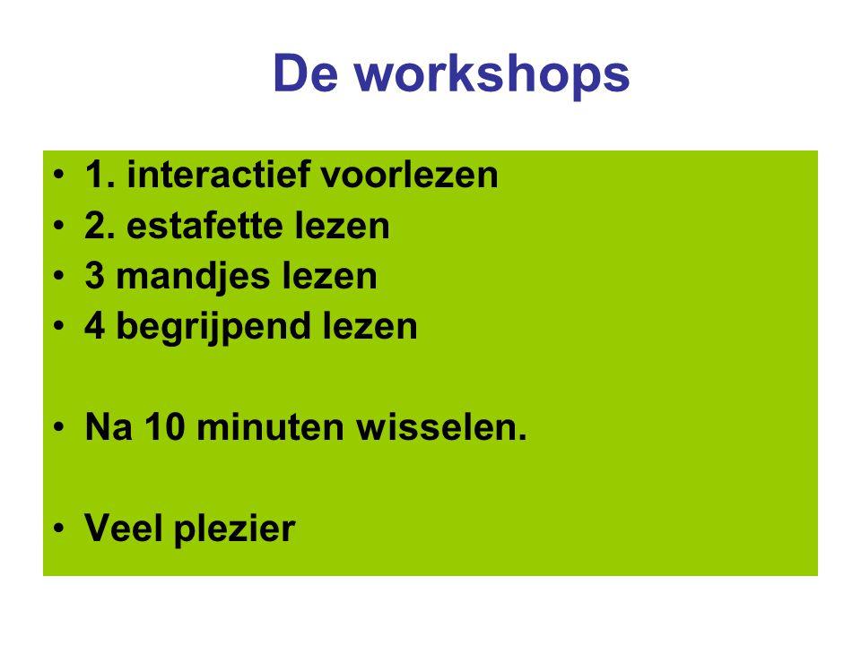 De workshops •1. interactief voorlezen •2. estafette lezen •3 mandjes lezen •4 begrijpend lezen •Na 10 minuten wisselen. •Veel plezier