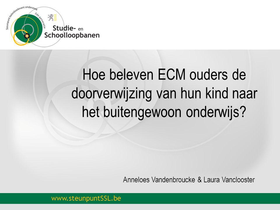 www.steunpuntSSL.be Hoe beleven ECM ouders de doorverwijzing van hun kind naar het buitengewoon onderwijs? Anneloes Vandenbroucke & Laura Vanclooster