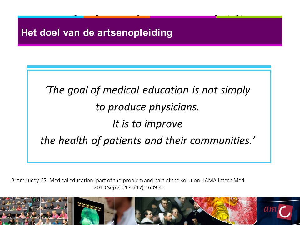 'The goal of medical education is not simply to produce physicians.