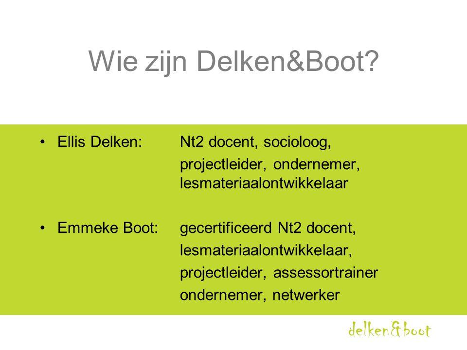 Wie zijn Delken&Boot? •Ellis Delken: Nt2 docent, socioloog, projectleider, ondernemer, lesmateriaalontwikkelaar •Emmeke Boot:gecertificeerd Nt2 docent