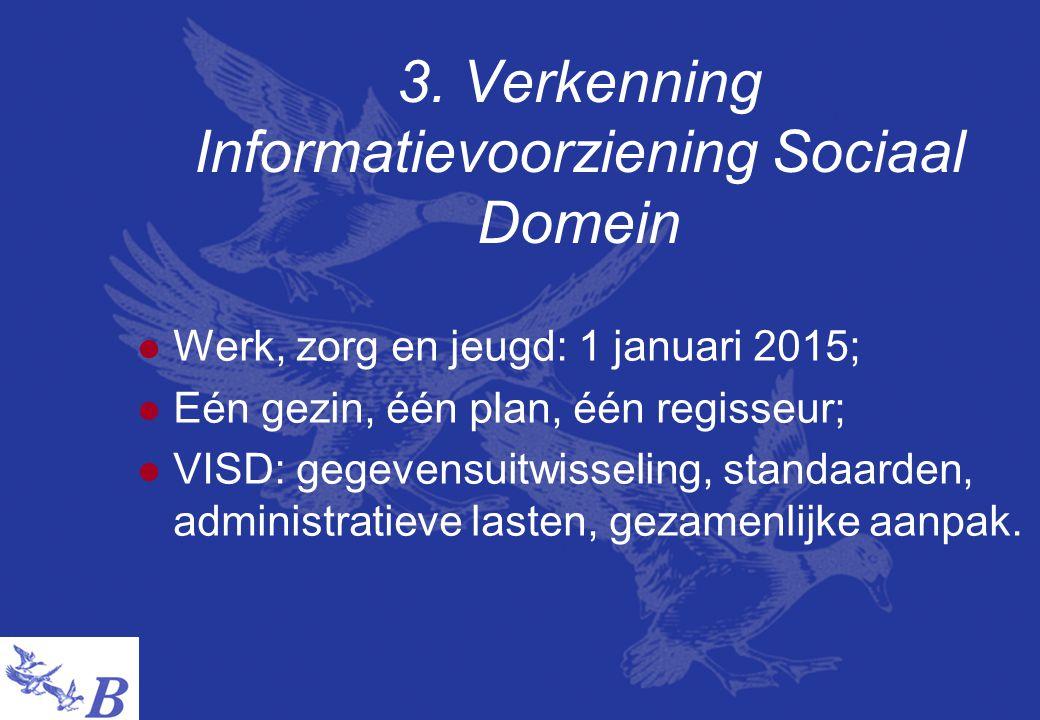 3. Verkenning Informatievoorziening Sociaal Domein  Werk, zorg en jeugd: 1 januari 2015;  Eén gezin, één plan, één regisseur;  VISD: gegevensuitwis