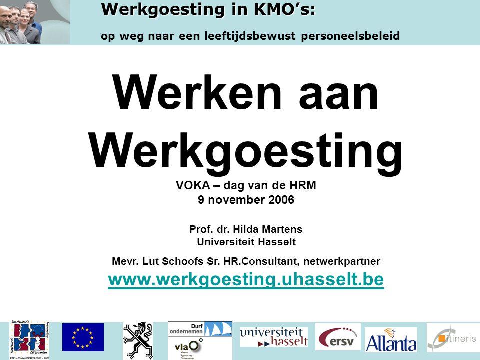 Werkgoesting in KMO's: op weg naar een leeftijdsbewust personeelsbeleid Werken aan Werkgoesting VOKA – dag van de HRM 9 november 2006 Prof. dr. Hilda
