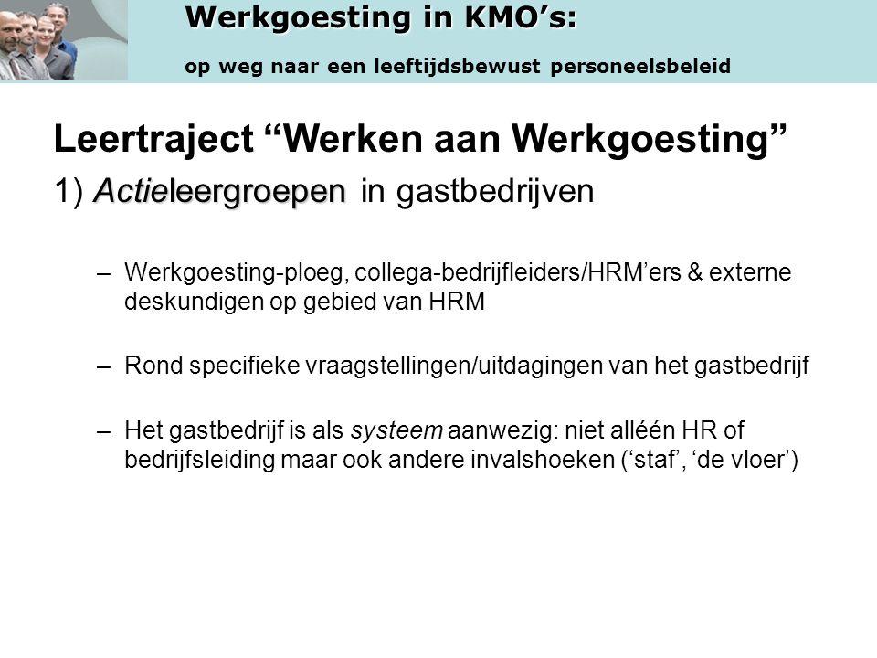 """Werkgoesting in KMO's: op weg naar een leeftijdsbewust personeelsbeleid Leertraject """"Werken aan Werkgoesting"""" Actieleergroepen 1) Actieleergroepen in"""