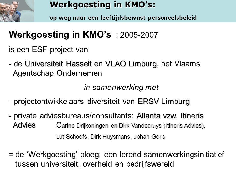 Werkgoesting in KMO's: op weg naar een leeftijdsbewust personeelsbeleid Werkgoesting in KMO's : 2005-2007 is een ESF-project van Universiteit HasseltV