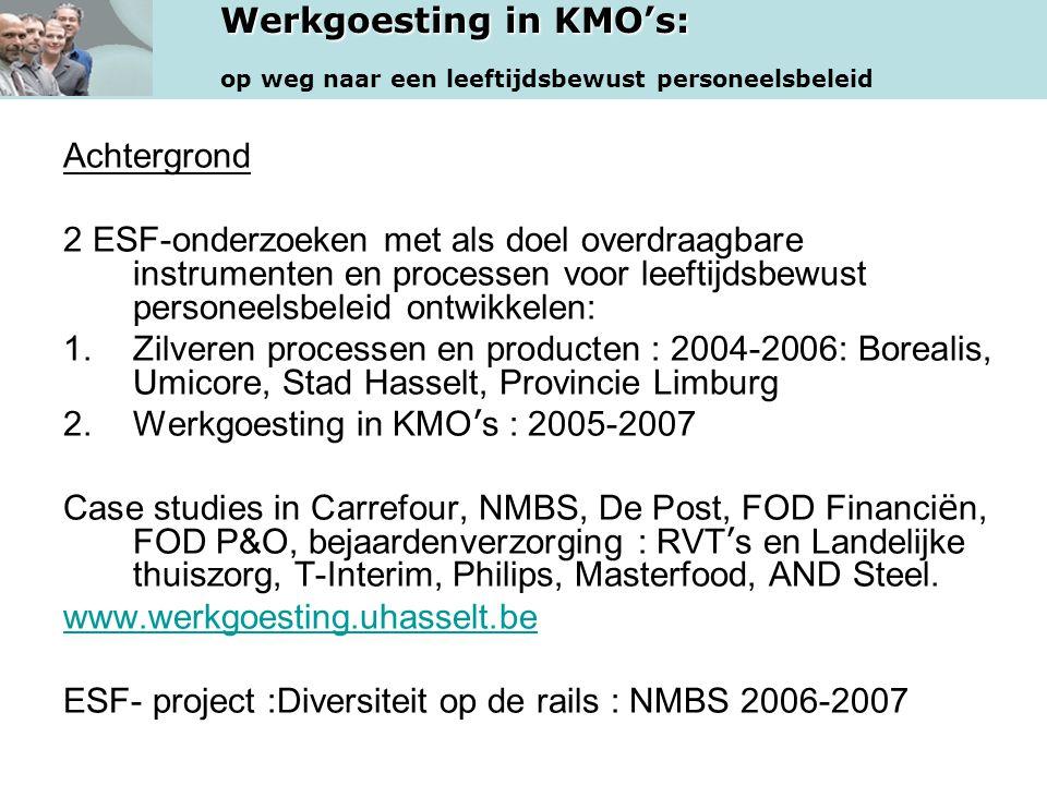 Werkgoesting in KMO's: op weg naar een leeftijdsbewust personeelsbeleid Achtergrond 2 ESF-onderzoeken met als doel overdraagbare instrumenten en proce