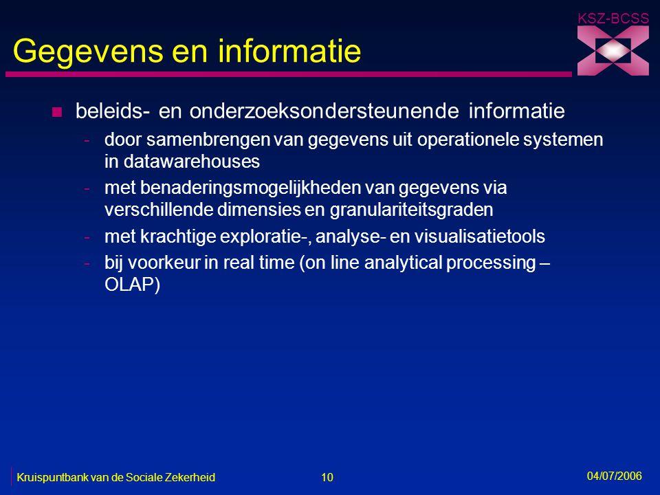 10 Kruispuntbank van de Sociale Zekerheid KSZ-BCSS 04/07/2006 Gegevens en informatie n beleids- en onderzoeksondersteunende informatie -door samenbren