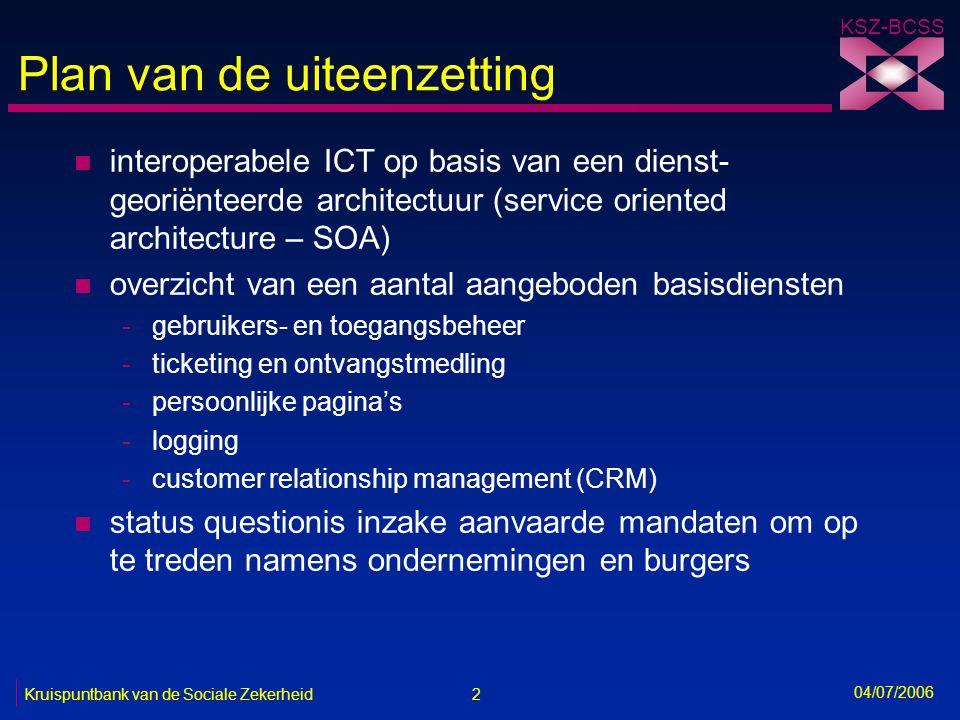 2 Kruispuntbank van de Sociale Zekerheid KSZ-BCSS 04/07/2006 Plan van de uiteenzetting n interoperabele ICT op basis van een dienst- georiënteerde arc