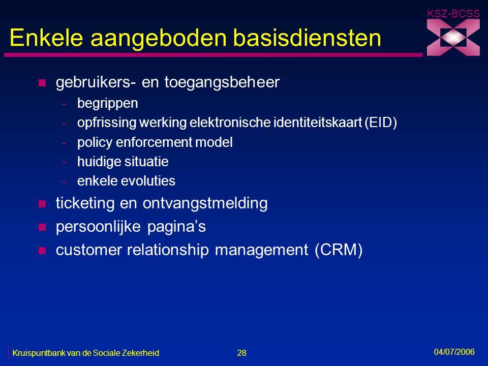 28 Kruispuntbank van de Sociale Zekerheid KSZ-BCSS 04/07/2006 Enkele aangeboden basisdiensten n gebruikers- en toegangsbeheer -begrippen -opfrissing w