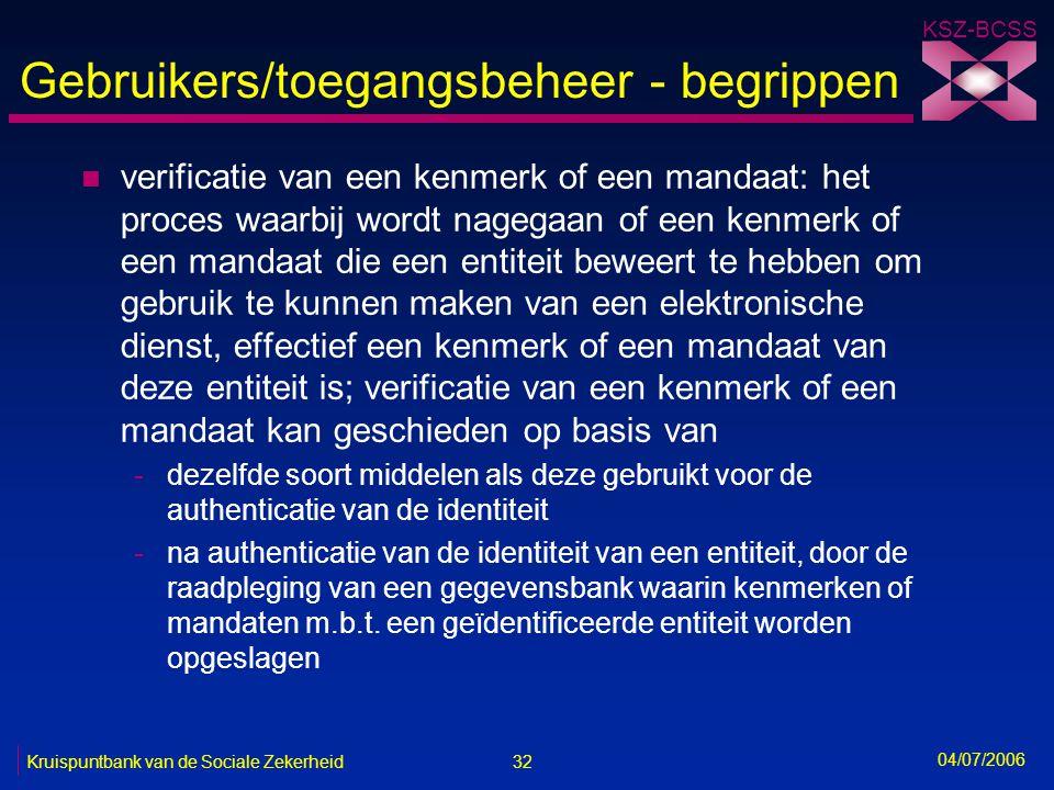 32 Kruispuntbank van de Sociale Zekerheid KSZ-BCSS 04/07/2006 Gebruikers/toegangsbeheer - begrippen n verificatie van een kenmerk of een mandaat: het