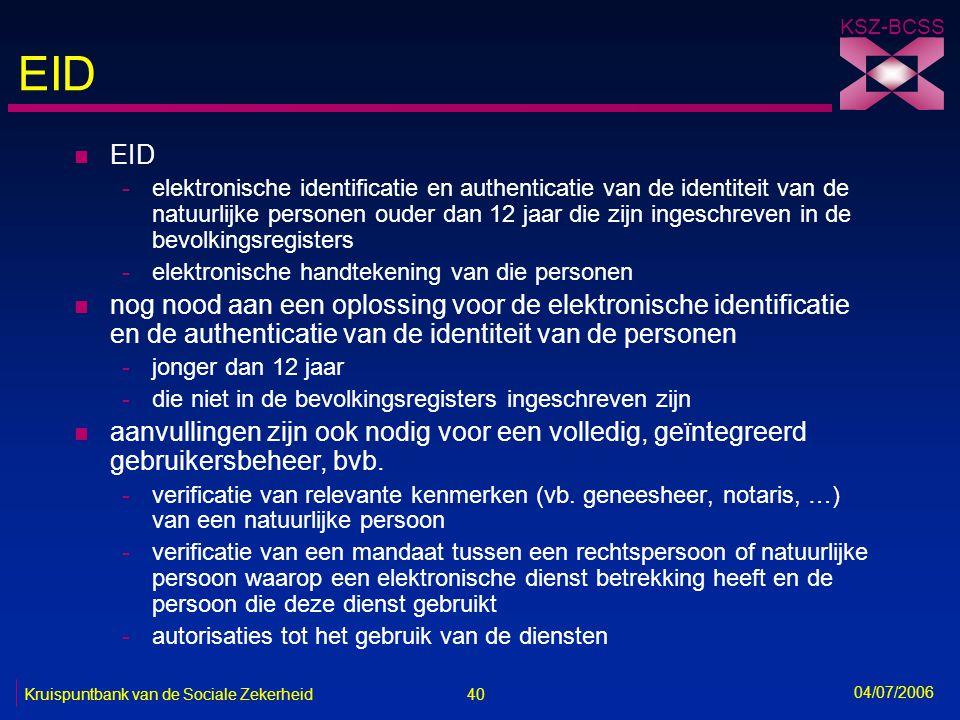 40 Kruispuntbank van de Sociale Zekerheid KSZ-BCSS 04/07/2006 EID n EID -elektronische identificatie en authenticatie van de identiteit van de natuurl
