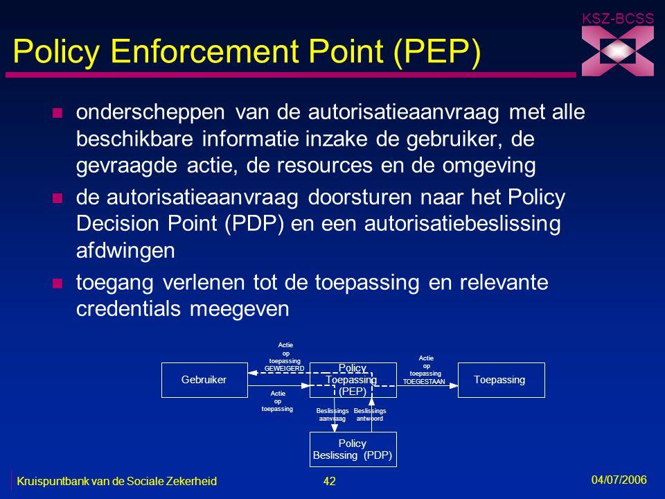 42 Kruispuntbank van de Sociale Zekerheid KSZ-BCSS 04/07/2006 Policy Enforcement Point (PEP) n onderscheppen van de autorisatieaanvraag met alle besch