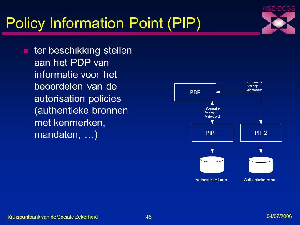 45 Kruispuntbank van de Sociale Zekerheid KSZ-BCSS 04/07/2006 Policy Information Point (PIP) n ter beschikking stellen aan het PDP van informatie voor