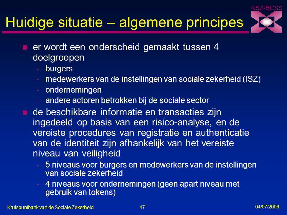 47 Kruispuntbank van de Sociale Zekerheid KSZ-BCSS 04/07/2006 Huidige situatie – algemene principes n er wordt een onderscheid gemaakt tussen 4 doelgr