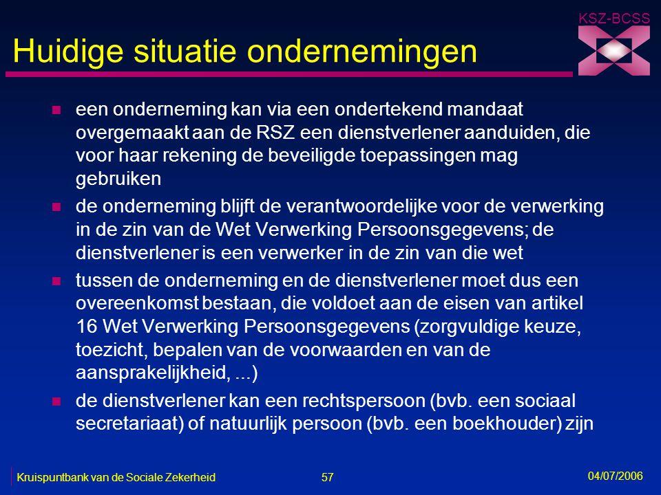 57 Kruispuntbank van de Sociale Zekerheid KSZ-BCSS 04/07/2006 Huidige situatie ondernemingen n een onderneming kan via een ondertekend mandaat overgem