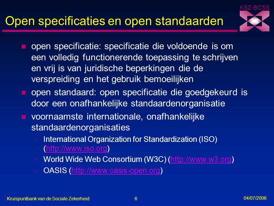 7 Kruispuntbank van de Sociale Zekerheid KSZ-BCSS 04/07/2006 Open specificaties en open standaarden n voorbeelden -karaktersets -interconnectie -uitwisseling van berichten -uitwisseling van documenten -opslag van berichten -opslag van documenten -compressie van documenten -beveiliging n zie bijvoorbeeld http://www.ksz.fgov.be/documentation/nl/documentation/ Pers/OpenstandaardenNL_FEDICT.pdf http://www.ksz.fgov.be/documentation/nl/documentation/ Pers/OpenstandaardenNL_FEDICT.pdf