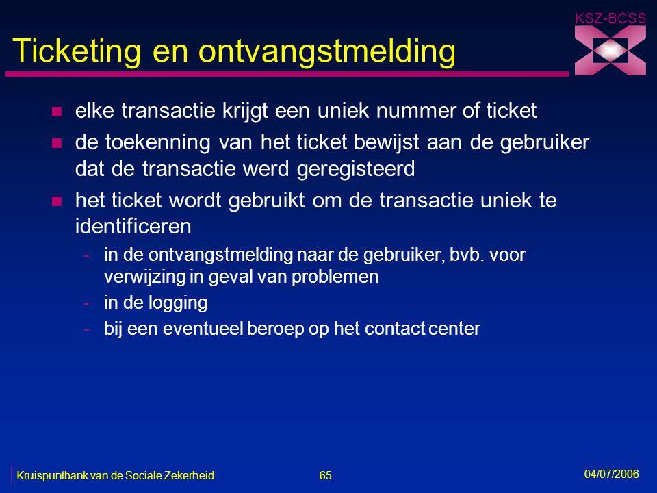 65 Kruispuntbank van de Sociale Zekerheid KSZ-BCSS 04/07/2006 Ticketing en ontvangstmelding n elke transactie krijgt een uniek nummer of ticket n de t