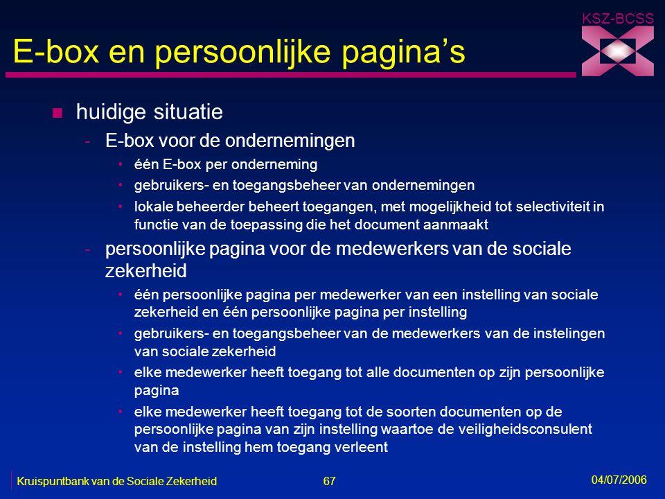 67 Kruispuntbank van de Sociale Zekerheid KSZ-BCSS 04/07/2006 E-box en persoonlijke pagina's n huidige situatie -E-box voor de ondernemingen •één E-bo