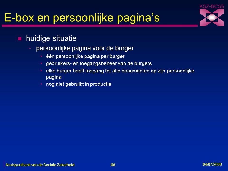 68 Kruispuntbank van de Sociale Zekerheid KSZ-BCSS 04/07/2006 E-box en persoonlijke pagina's n huidige situatie -persoonlijke pagina voor de burger •é
