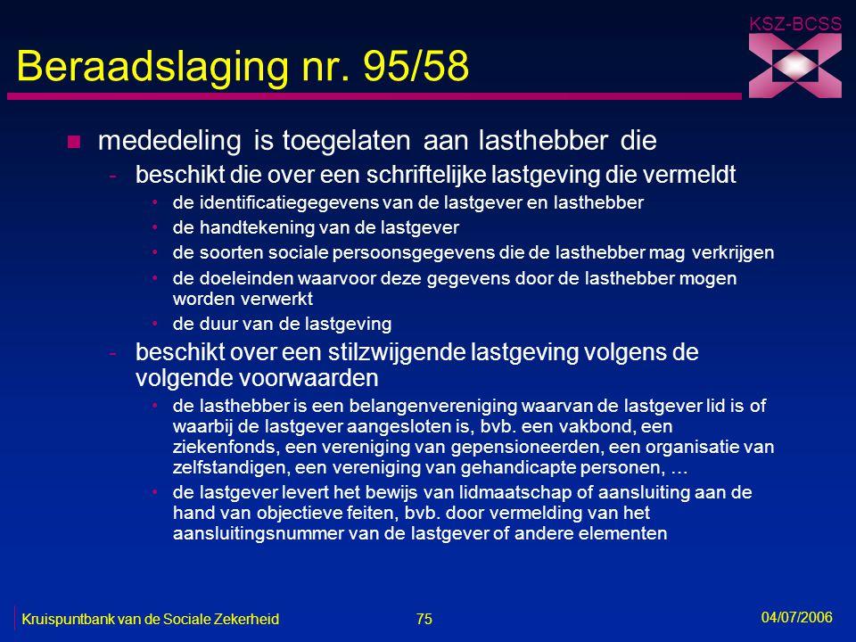 75 Kruispuntbank van de Sociale Zekerheid KSZ-BCSS 04/07/2006 Beraadslaging nr. 95/58 n mededeling is toegelaten aan lasthebber die -beschikt die over