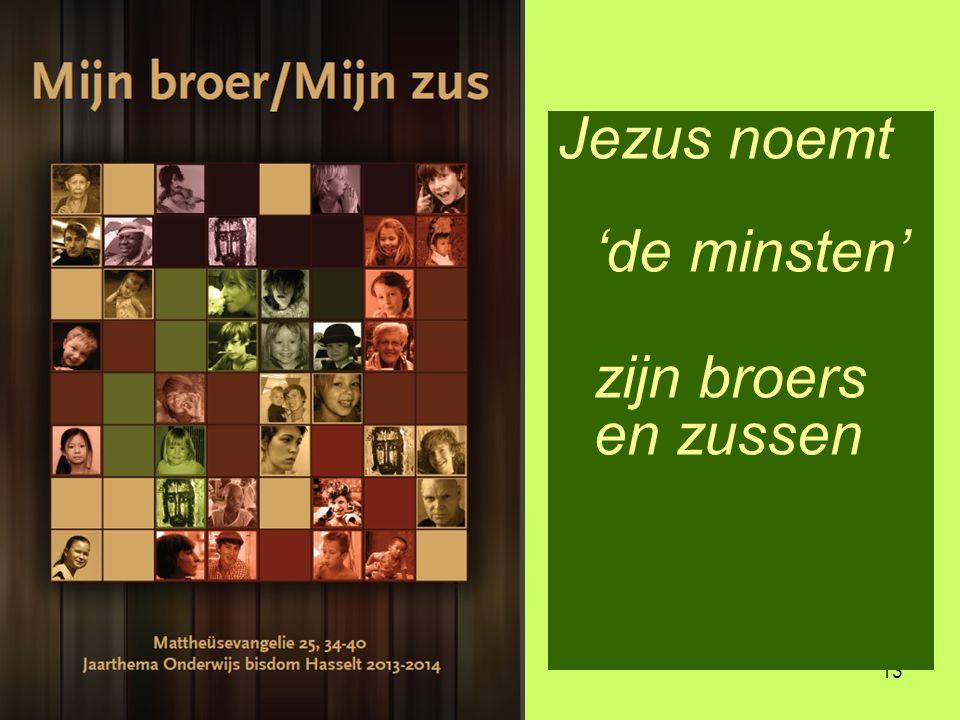 13 Jezus noemt 'de minsten' zijn broers en zussen