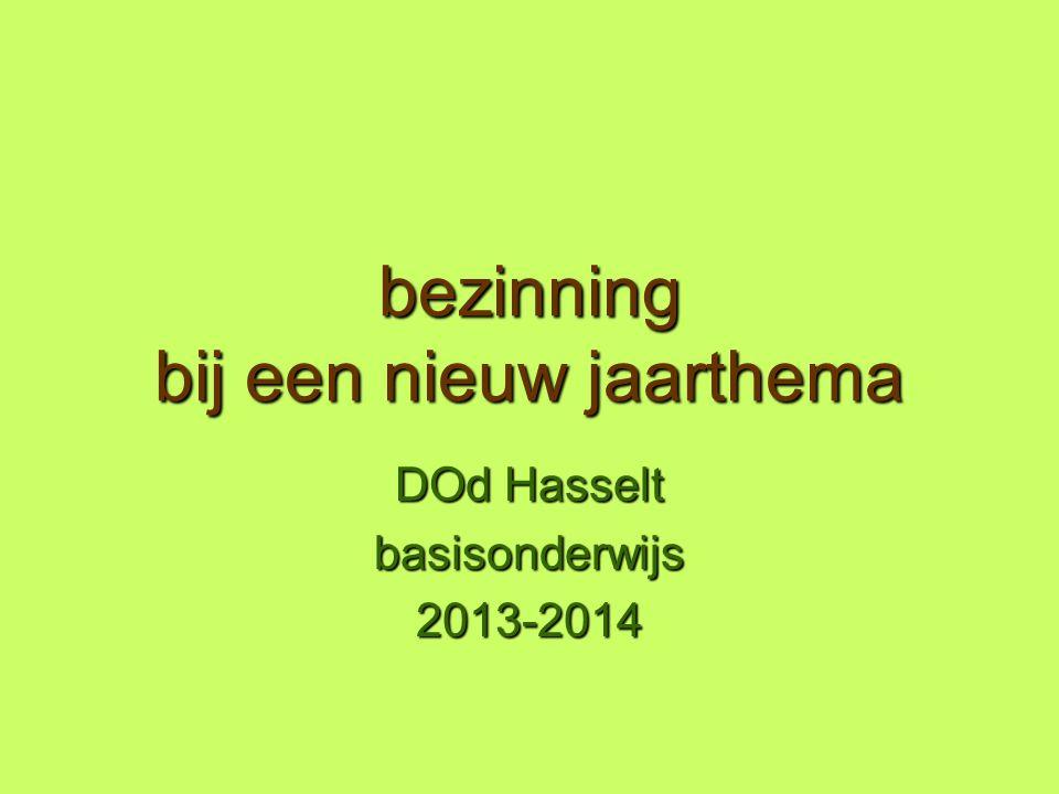 bezinning bij een nieuw jaarthema DOd Hasselt basisonderwijs2013-2014