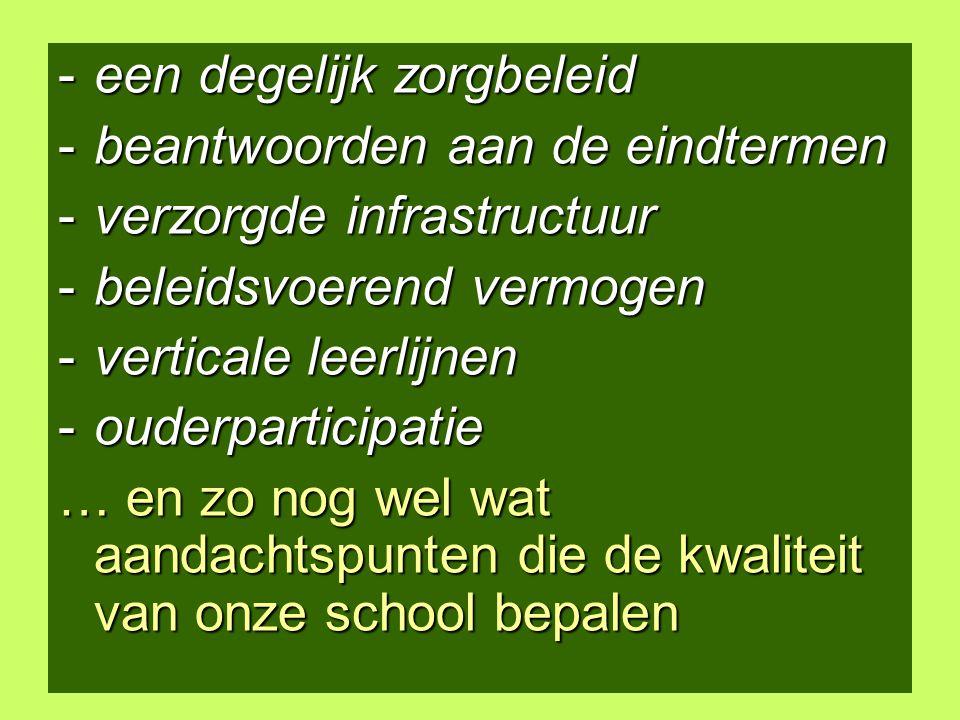 5 -een degelijk zorgbeleid -beantwoorden aan de eindtermen -verzorgde infrastructuur -beleidsvoerend vermogen -verticale leerlijnen -ouderparticipatie