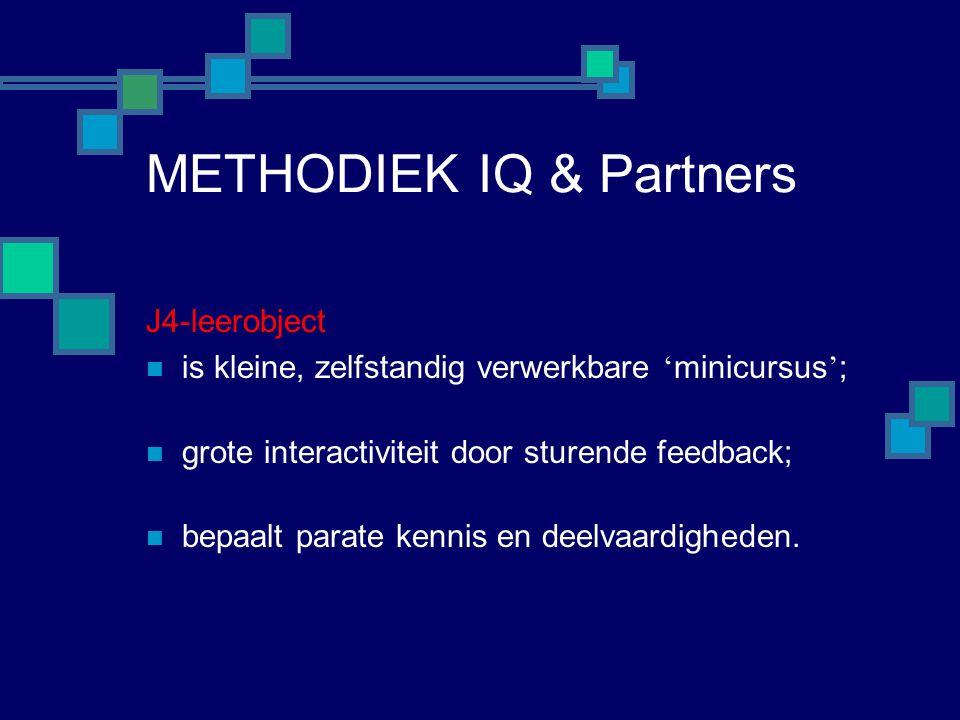 METHODIEK IQ & Partners J4-leerobject  is kleine, zelfstandig verwerkbare ' minicursus ' ;  grote interactiviteit door sturende feedback;  bepaalt parate kennis en deelvaardigheden.