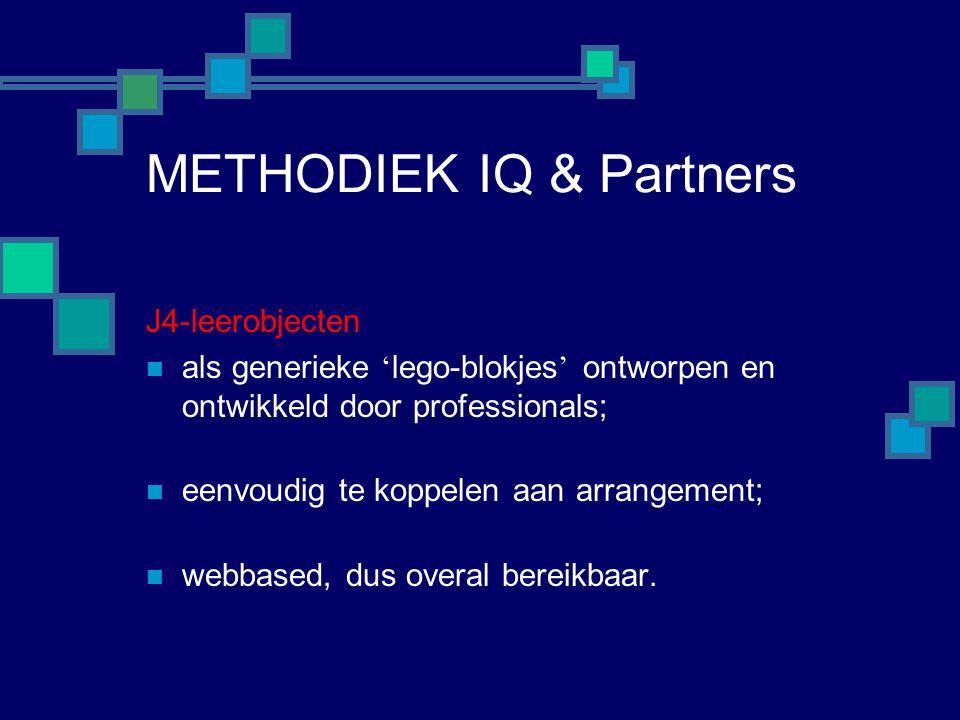 METHODIEK IQ & Partners J4-leerobjecten  als generieke ' lego-blokjes ' ontworpen en ontwikkeld door professionals;  eenvoudig te koppelen aan arran