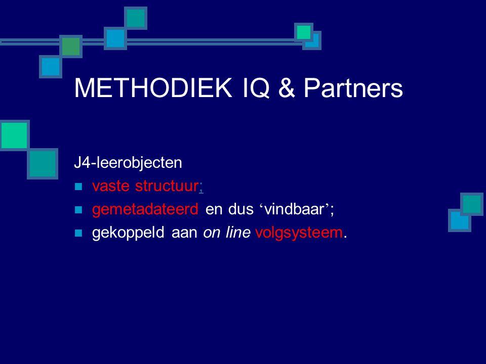 METHODIEK IQ & Partners J4-leerobjecten  vaste structuur;;  gemetadateerd en dus ' vindbaar ' ;  gekoppeld aan on line volgsysteem.
