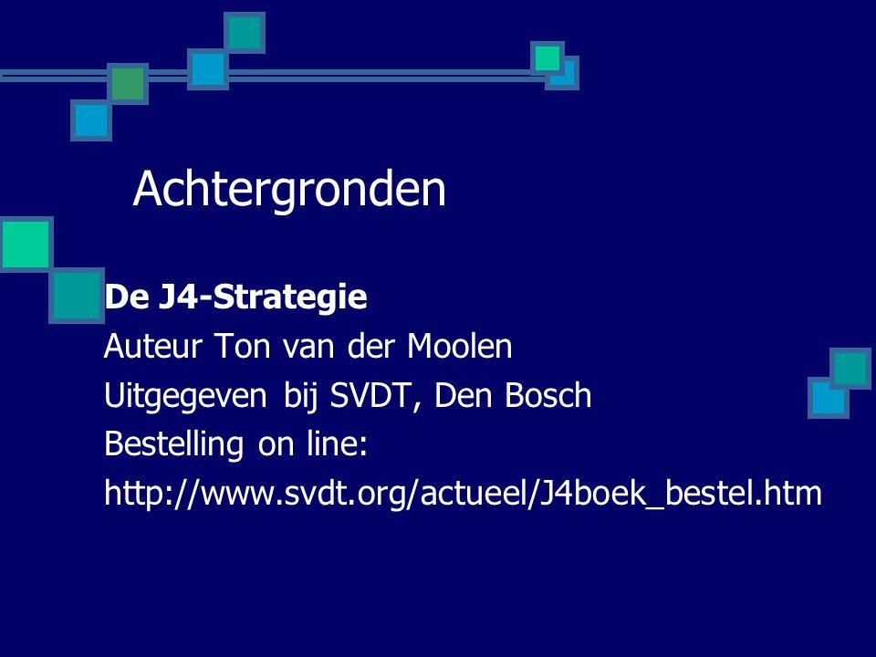 Achtergronden De J4-Strategie Auteur Ton van der Moolen Uitgegeven bij SVDT, Den Bosch Bestelling on line: http://www.svdt.org/actueel/J4boek_bestel.h