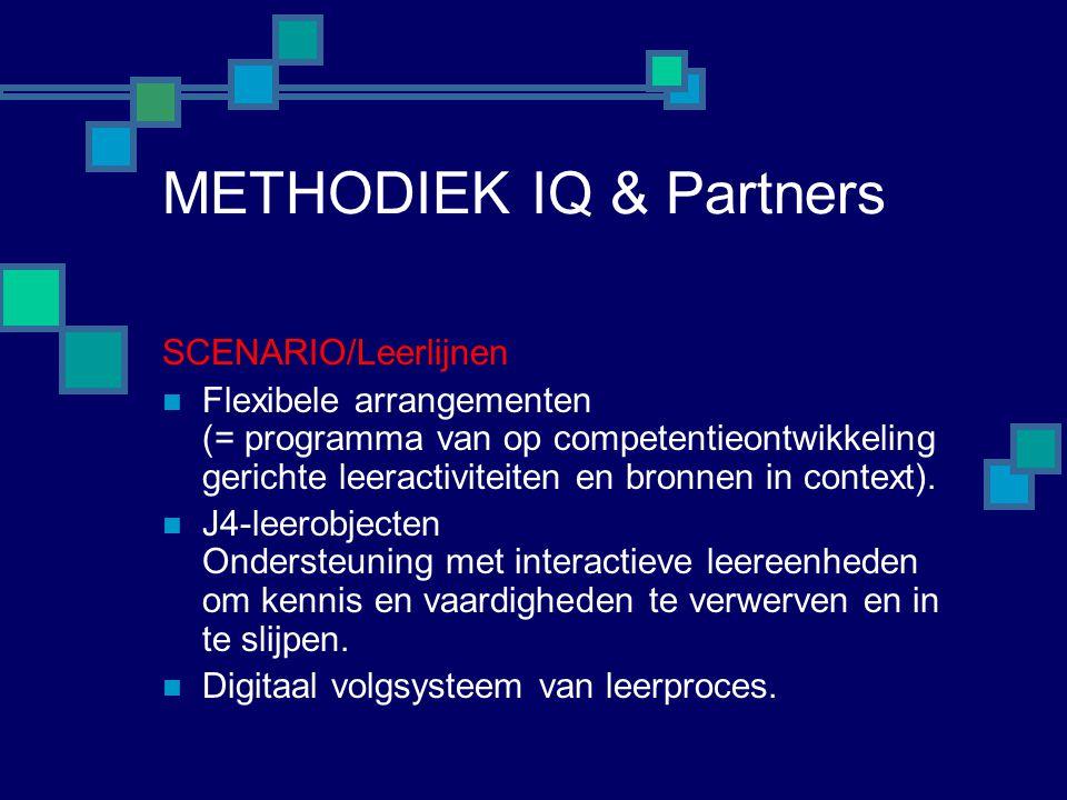 METHODIEK IQ & Partners SCENARIO/Leerlijnen  Flexibele arrangementen (= programma van op competentieontwikkeling gerichte leeractiviteiten en bronnen in context).