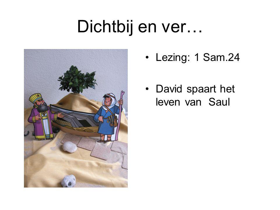 Dichtbij en ver… •Lezing: 1 Sam.24 •David spaart het leven van Saul