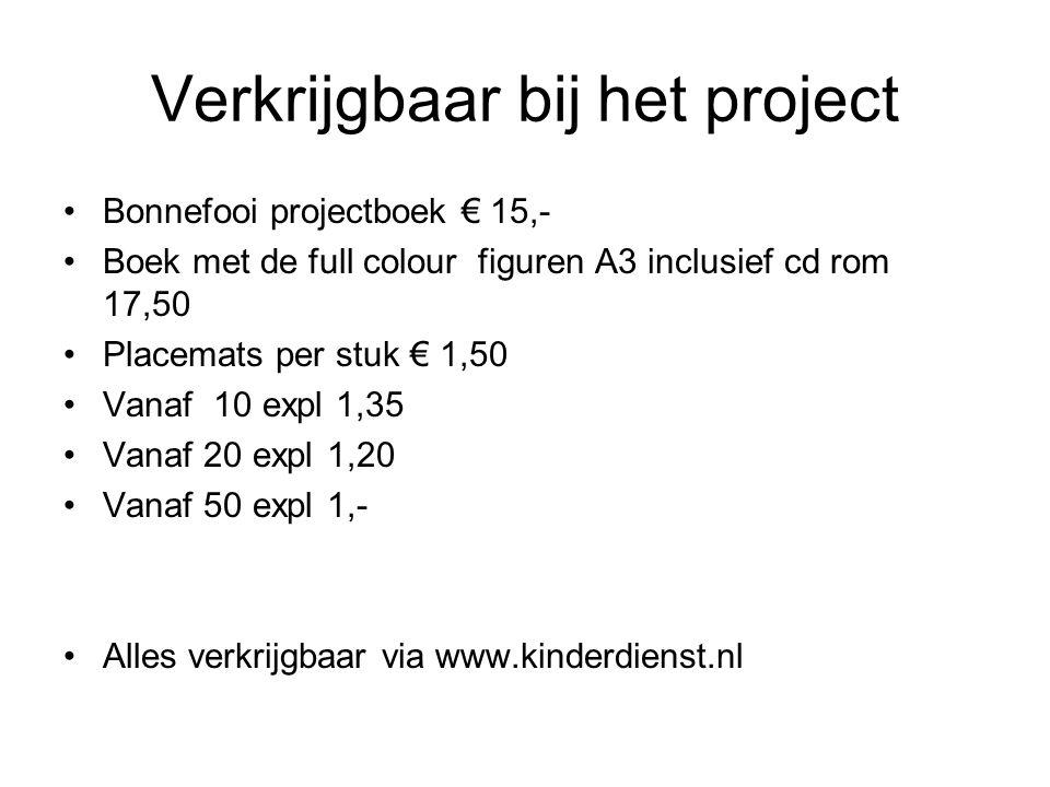 Verkrijgbaar bij het project •Bonnefooi projectboek € 15,- •Boek met de full colour figuren A3 inclusief cd rom 17,50 •Placemats per stuk € 1,50 •Vana
