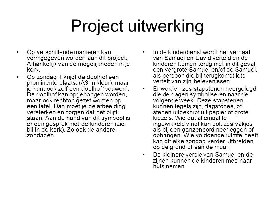 Project uitwerking •Op verschillende manieren kan vormgegeven worden aan dit project. Afhankelijk van de mogelijkheden in je kerk. •Op zondag 1 krijgt