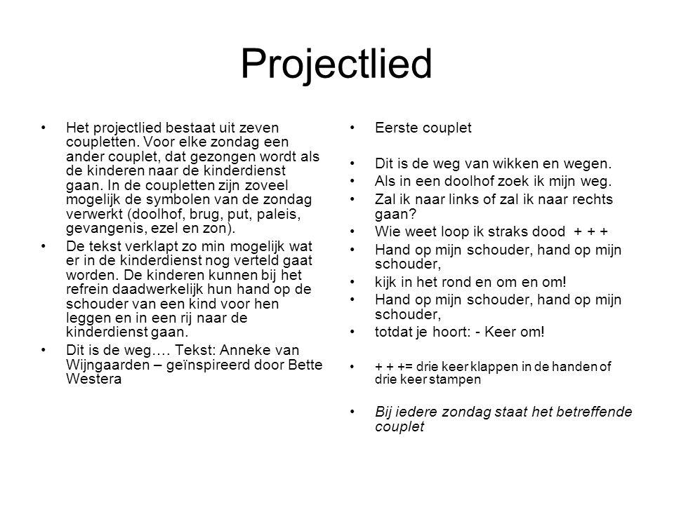 Projectlied •Het projectlied bestaat uit zeven coupletten. Voor elke zondag een ander couplet, dat gezongen wordt als de kinderen naar de kinderdienst
