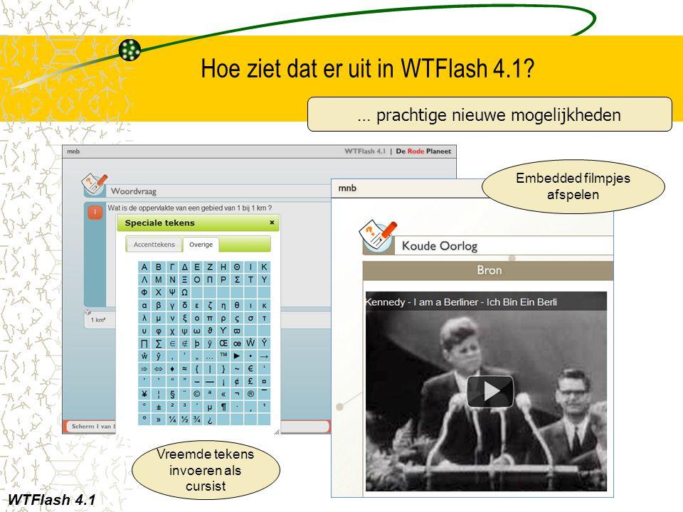 Hoe ziet dat er uit in WTFlash 4.1? WTFlash 4.1 … prachtige nieuwe mogelijkheden Embedded filmpjes afspelen Vreemde tekens invoeren als cursist