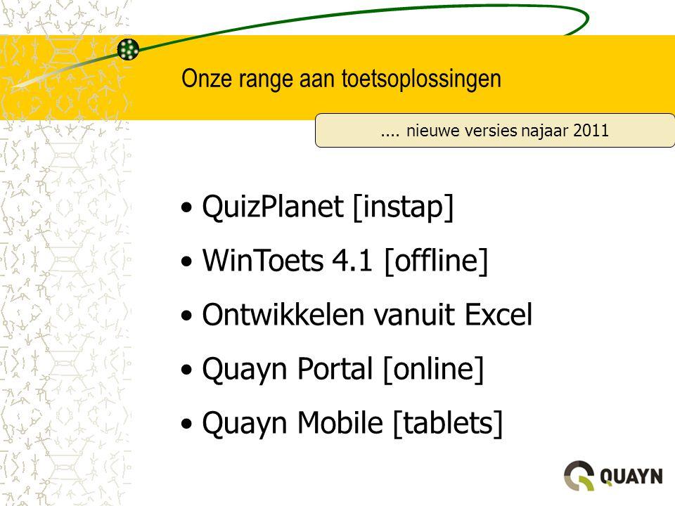 Onze range aan toetsoplossingen • QuizPlanet [instap] • WinToets 4.1 [offline] • Ontwikkelen vanuit Excel • Quayn Portal [online] • Quayn Mobile [tabl