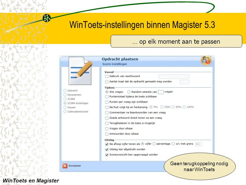 WinToets-instellingen binnen Magister 5.3 WinToets en Magister … op elk moment aan te passen Geen terugkoppeling nodig naar WinToets