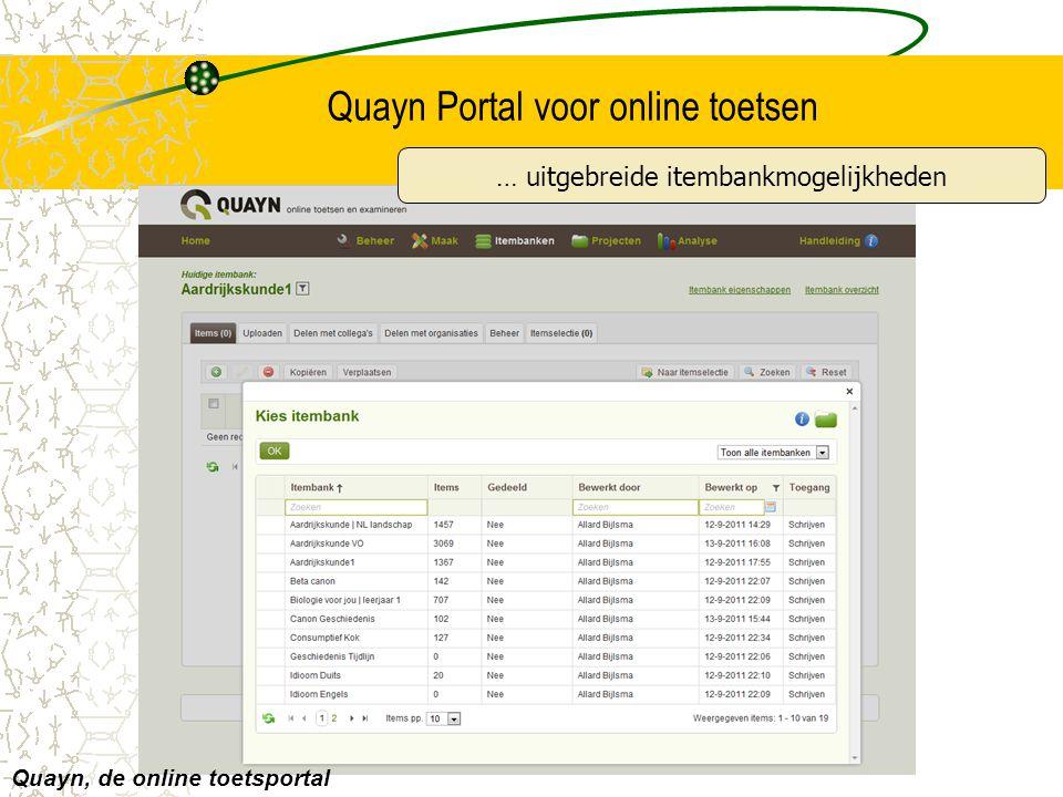 Quayn Portal voor online toetsen Quayn, de online toetsportal … uitgebreide itembankmogelijkheden