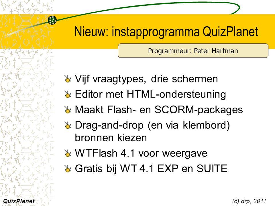 Nieuw: instapprogramma QuizPlanet Vijf vraagtypes, drie schermen Editor met HTML-ondersteuning Maakt Flash- en SCORM-packages Drag-and-drop (en via kl
