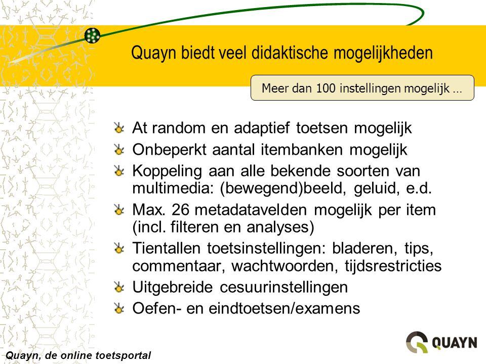 Quayn biedt veel didaktische mogelijkheden At random en adaptief toetsen mogelijk Onbeperkt aantal itembanken mogelijk Koppeling aan alle bekende soor