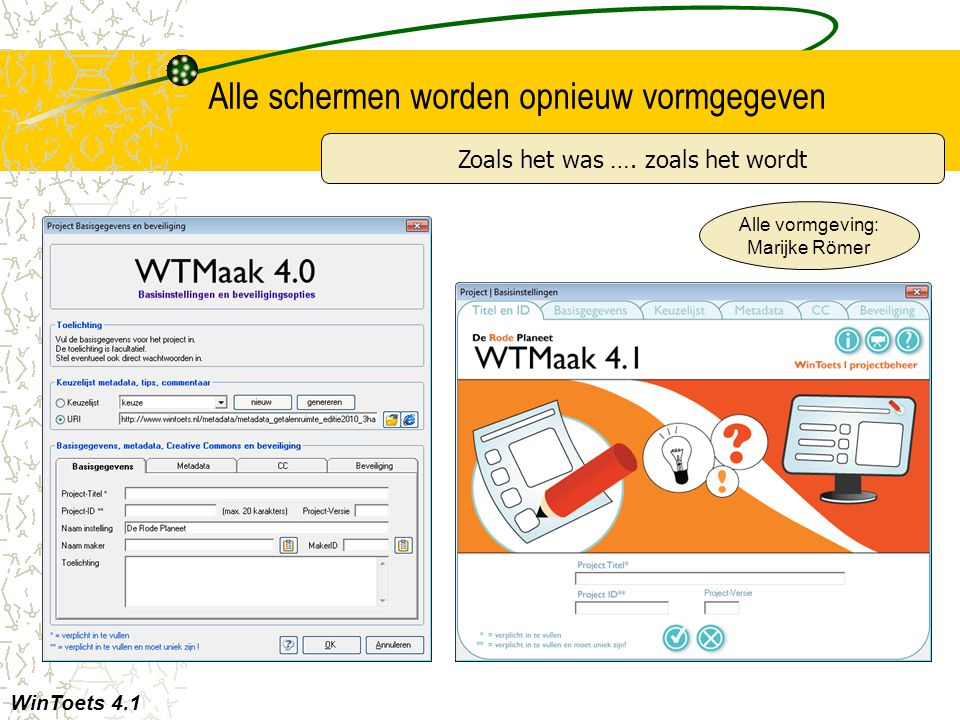 Alle schermen worden opnieuw vormgegeven Zoals het was …. zoals het wordt WinToets 4.1 Alle vormgeving: Marijke Römer